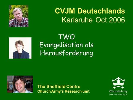 CVJM Deutschlands Karlsruhe Oct 2006 The Sheffield Centre Church Armys Research unit TWO Evangelisation als Herausforderung.