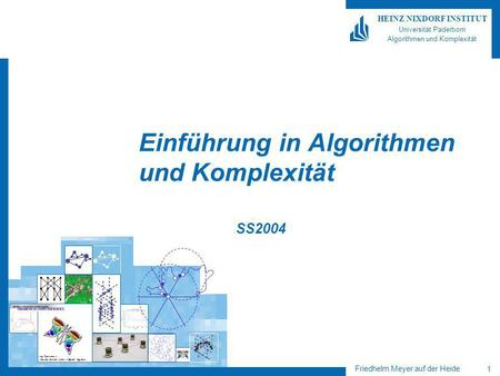 High Performance = Innovative Computer Systems + Efficient Algorithms Friedhelm Meyer auf der Heide 1 HEINZ NIXDORF INSTITUT Universität Paderborn Algorithmen.