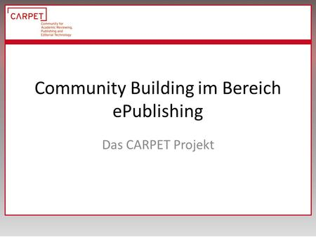 Community Building im Bereich ePublishing Das CARPET Projekt.