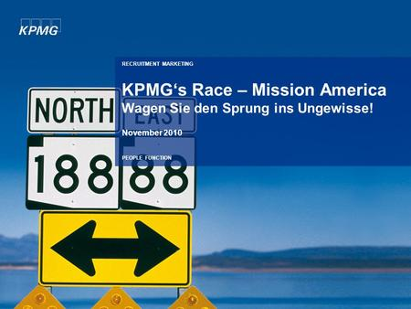 RECRUITMENT MARKETING PEOPLE FUNCTION KPMGs Race – Mission America Wagen Sie den Sprung ins Ungewisse! November 2010.