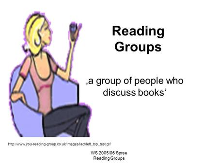 WS 2005/06 Spree Reading Groups Reading Groups  a group of people who discuss books.