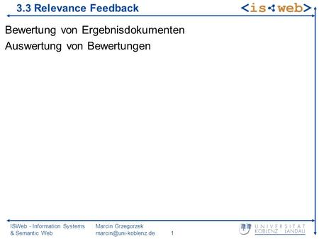 ISWeb - Information Systems & Semantic Web Marcin Grzegorzek 3.3 Relevance Feedback Bewertung von Ergebnisdokumenten Auswertung.