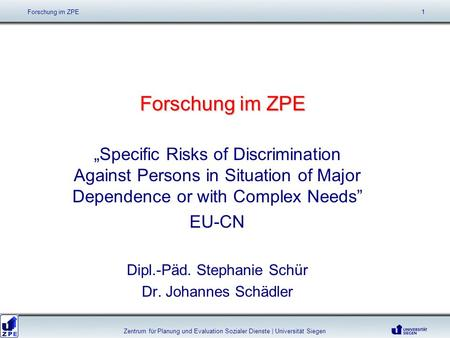 Forschung im ZPE Specific Risks of Discrimination Against Persons in Situation of Major Dependence or with Complex Needs EU-CN Dipl.-Päd. Stephanie Schür.
