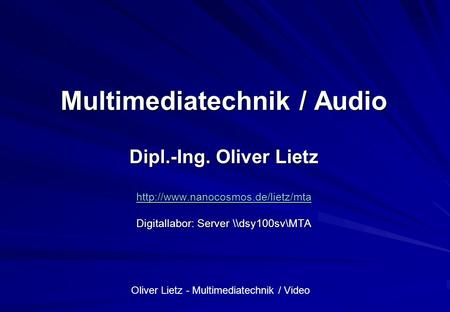 Multimediatechnik / Audio Dipl. -Ing. Oliver Lietz
