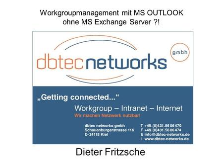 Workgroupmanagement mit MS OUTLOOK ohne MS Exchange Server ?! Dieter Fritzsche.