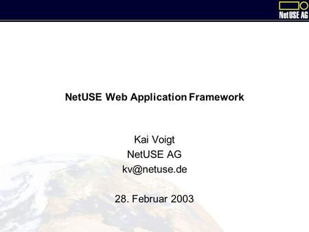 NetUSE Web Application Framework Kai Voigt NetUSE AG 28. Februar 2003.