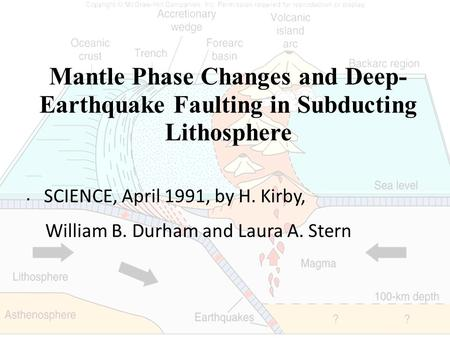 Mantle Phase Changes and Deep- Earthquake Faulting in Subducting Lithosphere SCIENCE, April 1991, by H. Kirby, William B. Durham and Laura A. Stern.