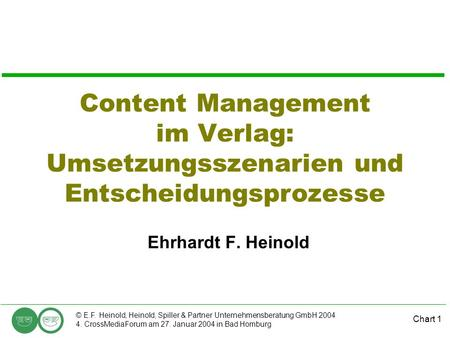 Chart 1 © E.F. Heinold, Heinold, Spiller & Partner Unternehmensberatung GmbH 2004 4. CrossMediaForum am 27. Januar 2004 in Bad Homburg Content Management.