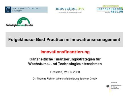 Folgeklausur Best Practice im Innovationsmanagement Innovationsfinanzierung Ganzheitliche Finanzierungsstrategien für Wachstums- und Technologieunternehmen.