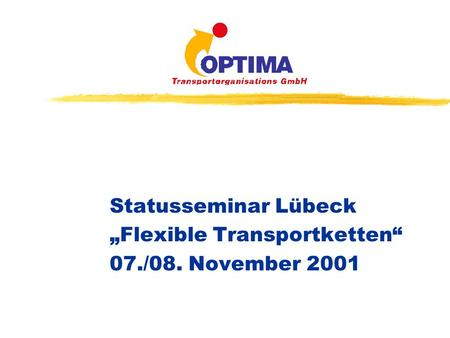 Statusseminar Lübeck Flexible Transportketten 07./08. November 2001.