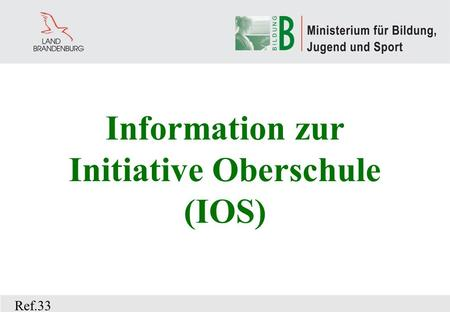 Information zur Initiative Oberschule (IOS) Ref.33.
