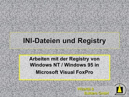 Wizards & Builders GmbH INI-Dateien und Registry Arbeiten mit der Registry von Windows NT / Windows 95 in Microsoft Visual FoxPro.