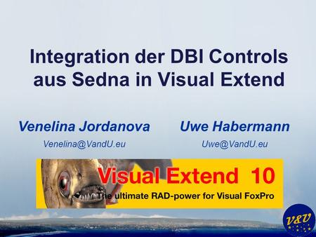 Uwe Habermann Integration der DBI Controls aus Sedna in Visual Extend Venelina Jordanova
