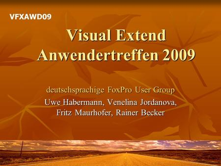 Visual Extend Anwendertreffen 2009 deutschsprachige FoxPro User Group Uwe Habermann, Venelina Jordanova, Fritz Maurhofer, Rainer Becker VFXAWD09.