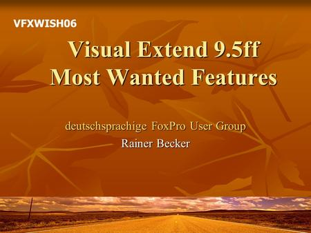 Visual Extend 9.5ff Most Wanted Features deutschsprachige FoxPro User Group Rainer Becker VFXWISH06.