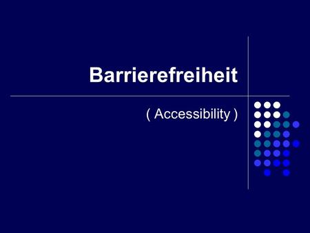 Barrierefreiheit ( Accessibility ).