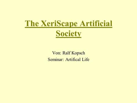 The XeriScape Artificial Society Von: Ralf Kopsch Seminar: Artifical Life.