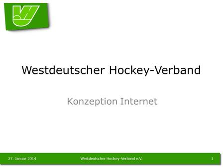 27. Januar 20141Westdeutscher Hockey-Verband e.V. Westdeutscher Hockey-Verband Konzeption Internet.