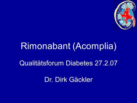 Rimonabant (Acomplia) Qualitätsforum Diabetes 27.2.07 Dr. Dirk Gäckler.