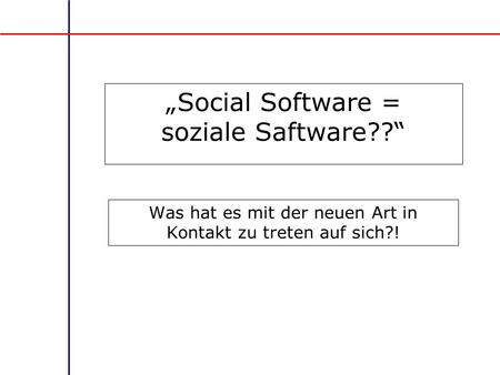 """Social Software = soziale Saftware??"""