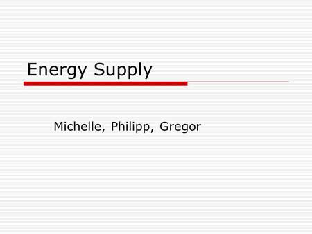 Energy Supply Michelle, Philipp, Gregor. Table of Contents 1.energy industry 2.political view to the energy turnaround in Hamburg 3.Hamburg as European.