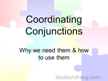 Coordinating Conjunctions Why we need them & how to use them deutschdrang.com.