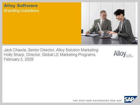 Alloy Software Branding Guidelines Jack Chawla, Senior Director, Alloy Solution Marketing Holly Sharp, Director, Global LE Marketing Programs February.