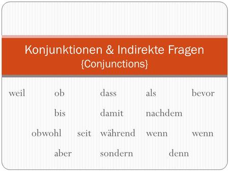 Konjunktionen & Indirekte Fragen {Conjunctions}
