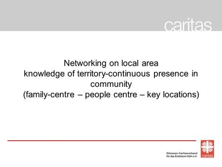 Networking on local area knowledge of territory-continuous presence in community (family-centre – people centre – key locations)