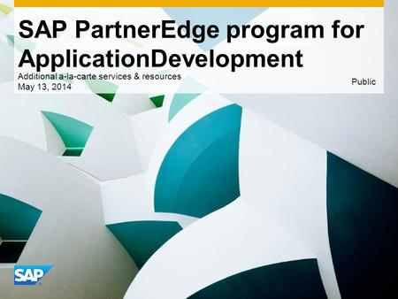 Use this title slide only with an image SAP PartnerEdge program for ApplicationDevelopment Additional a-la-carte services & resources May 13, 2014 Public.