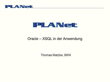 Oracle – XSQL in der Anwendung Thomas Matzke, 99IN.