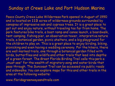 Pasco County Crews Lake Wilderness Park opened in August of 1990 and is located on 113 acres of wilderness grounds surrounded by canopies of impressive.