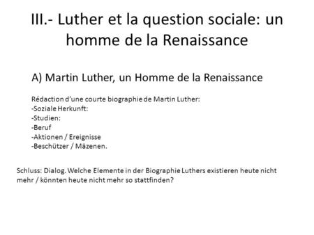 III.- Luther et la question sociale: un homme de la Renaissance A) Martin Luther, un Homme de la Renaissance Rédaction dune courte biographie de Martin.