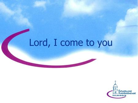 Lord, I come to you.