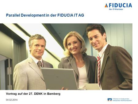 Parallel Development in der FIDUCIA IT AG Vortrag auf der 27. DENK in Bamberg 04.02.2014.