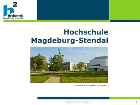 Studieren im Grünen1 University of Applied Sciences Hochschule Magdeburg-Stendal.