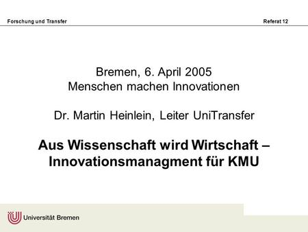 Bremen, 6. April 2005 Menschen machen Innovationen Dr