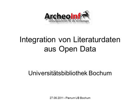 27.06.2011 - Plenum UB Bochum Integration von Literaturdaten aus Open Data Universitätsbibliothek Bochum.