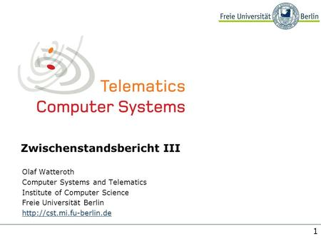 1 Zwischenstandsbericht III Olaf Watteroth Computer Systems and Telematics Institute of Computer Science Freie Universität Berlin