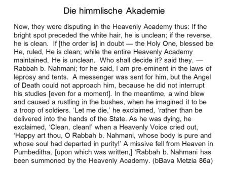 Die himmlische Akademie Now, they were disputing in the Heavenly Academy thus: If the bright spot preceded the white hair, he is unclean; if the reverse,