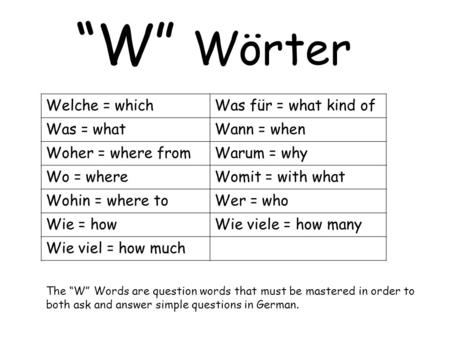 """W"" Wörter Welche = which Was für = what kind of Was = what"