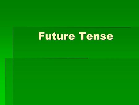 Future Tense Future Tense. Future Tense In expressing events that will take place any time after the present, you may use the future tense. In expressing.