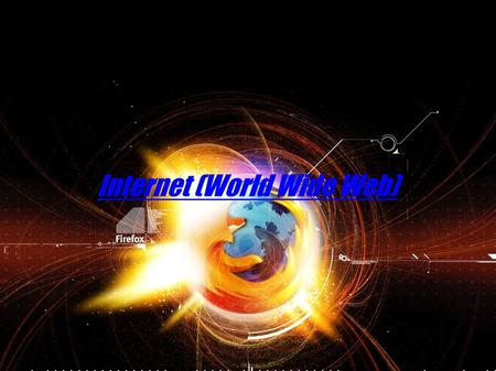 Internet (World Wide Web)