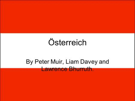 Österreich By Peter Muir, Liam Davey and Lawrence Bhurruth.
