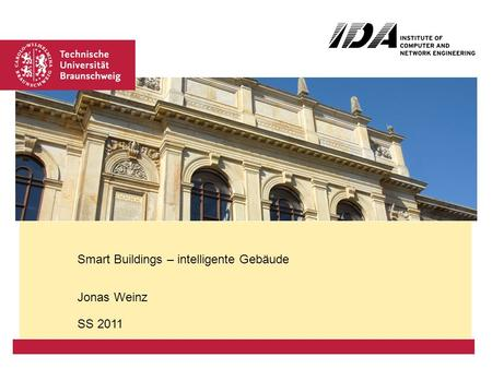 Jonas Weinz SS 2011 Smart Buildings – intelligente Gebäude.