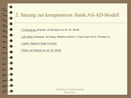 Workshop Mathematische Ökonomie 2. Sitzung zur komparativen Statik:AS-AD-Modell.