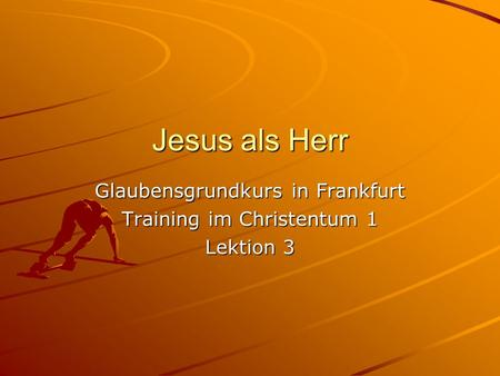 Glaubensgrundkurs in Frankfurt Training im Christentum 1 Lektion 3