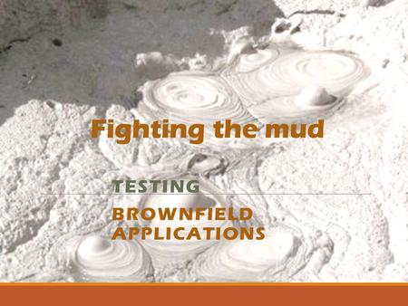 Fighting the mud TESTING BROWNFIELD APPLICATIONS.