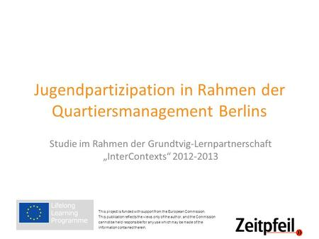 Jugendpartizipation in Rahmen der Quartiersmanagement Berlins Studie im Rahmen der Grundtvig-Lernpartnerschaft InterContexts 2012-2013.