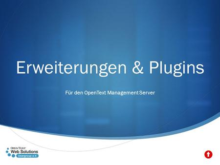 Erweiterungen & Plugins Für den OpenText Management Server.